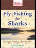 Fly Fishing for Sharks: An Angler's Journey Across America