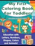 My First Colouring Book For Toddlers: Education With Letters, Numbers, Shapes, Colors and Animals!