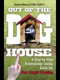 Out of the Doghouse: A Step-By-Step Relationship-Saving Guide for Men Caught Cheating
