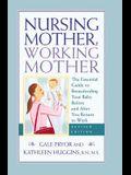 Nursing Mother, Working Mother: The Essential Guide to Breastfeeding Your Baby Before and After You Return to Work