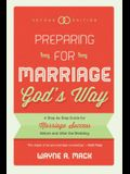 Preparing for Marriage God's Way: A Step-By-Step Guide for Marriage Success Before and After the Wedding - Second Edition