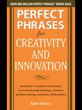 Perfect Phrases for Creativity and Innovation: Hundreds of Ready-To-Use Phrases for Break-Through Thinking, Problem Solving, and Inspiring Team Collab