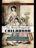 The Moral Project of Childhood: Motherhood, Material Life, and Early Children's Consumer Culture