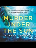 Murder Under the Sun Lib/E: 13 Summer Mysteries by the Queen of Crime