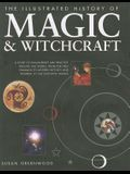The Illustrated History of Magic & Witchcraft: A Study of Pagan Belief and Practice Around the World, from the First Shamans to Modern Witches and Wiz