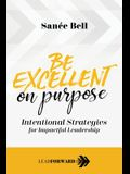 Be Excellent on Purpose: Intentional Strategies for Impactful Leadership