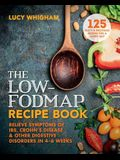 The Low-Fodmap Recipe Book: Relieve Symptoms of Ibs, Crohn's Disease and Other Digestive Disorders in 8 Weeks