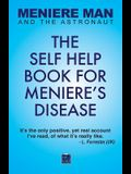Meniere Man And The Astronaut: The Self-Help Book For Meniere's Disease
