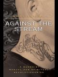Against the Stream: A Buddhist Manual for Spiritual Revolutionaries