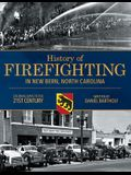 History of Firefighting in New Bern North Carolina: Colonial Days to the 21st Century