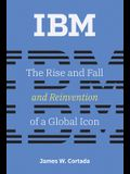 IBM: The Rise and Fall and Reinvention of a Global Icon