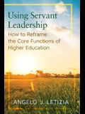 Using Servant Leadership: How to Reframe the Core Functions of Higher Education