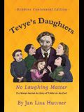 Tevye's Daughters: No Laughing Matter: The Women behind the Story of Fiddler on the Roof