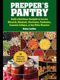 Prepper's Pantry: Build a Nutritious Stockpile to Survive Blizzards, Blackouts, Hurricanes, Pandemics, Economic Collapse, or Any Other D