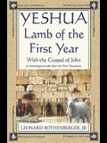 YESHUA, Lamb of the First Year: With the Gospel of John, Inchronological order from the New Testament