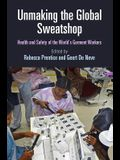 Unmaking the Global Sweatshop: Health and Safety of the World's Garment Workers