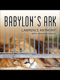 Babylon's Ark Lib/E: The Incredible Wartime Rescue of the Baghdad Zoo