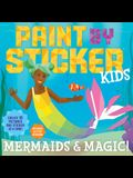 Paint by Sticker Kids: Mermaids & Magic!: Create 10 Pictures One Sticker at a Time! Includes Glitter Stickers