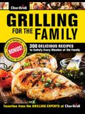 Char-Broil Grilling for the Family: 300 Delicious Recipes to Satisfy Every Member of the Family