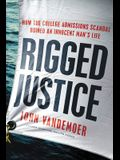 Rigged Justice: How the College Admissions Scandal Ruined an Innocent Man's Life