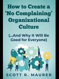 How to Create a 'No-Complaining' Organizational Culture: (and Why It Will Be Good for Everyone)