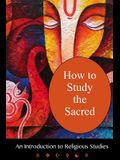 How To Study The Sacred: An Introduction to Religious Studies