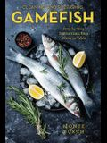 Cleaning and Preparing Gamefish: Step-by-Step Instructions, from Water to Table, First Edition