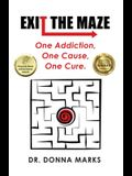 Exit the Maze: One Addiction, One Cause, One Cure