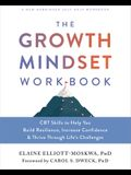The Growth Mindset Workbook: CBT Skills to Help You Build Resilience, Increase Confidence, and Thrive Through Life's Challenges