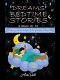 Dreams Bedtime Stories: 8 book of 10 A Collection of Meditation Stories for Kids to Help Them Fall Asleep Easily and Teach how to Feeling Ca