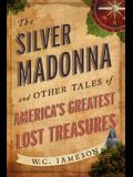Silver Madonna and Other Tales of America's Greatest Lost Treasures