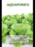 Aquaponics: How to Build your own Aquaponic Garden that will Grow Organic Vegetables
