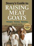 Storey's Guide to Raising Meat Goats: Managing, Breeding, Marketing