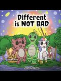 Different is NOT Bad: A Dinosaur's Story About Unity, Diversity and Friendship.