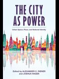 The City as Power: Urban Space, Place, and National Identity