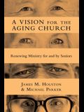 A Vision for the Aging Church: Renewing Ministry for and by Seniors