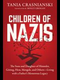 Children of Nazis: The Sons and Daughters of Himmler, Göring, Höss, Mengele, and Others-- Living with a Father's Monstrous Legacy