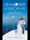 Diamonds for Godly Wives: A Practical Guide for Young Brides' New Journey