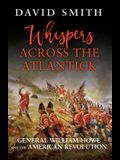 Whispers Across the Atlantick: General William Howe and the American Revolution