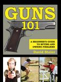 Guns 101: A Beginner's Guide to Buying and Owning Firearms