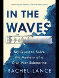 In the Waves: My Quest to Solve the Mystery of a Civil War Submarine