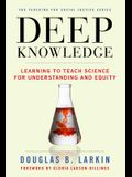 Deep Knowledge: Learning to Teach Science for Understanding and Equity