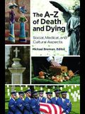 The Aâ Z of Death and Dying: Social, Medical, and Cultural Aspects