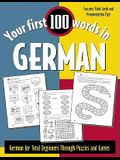 Your First 100 Words in German: German for Total Beginners Through Puzzles and Games [With Flash Cards]