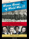 Women Heroes of World War II, 24: 32 Stories of Espionage, Sabotage, Resistance, and Rescue
