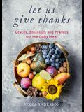 Let Us Give Thanks: Graces, Blessings and Prayers for the Daily Meal