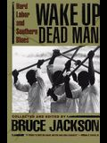 Wake Up Dead Man: Hard Labor and Southern Blues