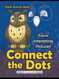 Connect the Dots Adult Activity Book -- Form Interesting Pictures!