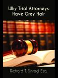 Why Trial Attorneys Have Grey Hair
