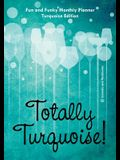 Totally Turquoise! Fun and Funky Monthly Planner Turquoise Edition